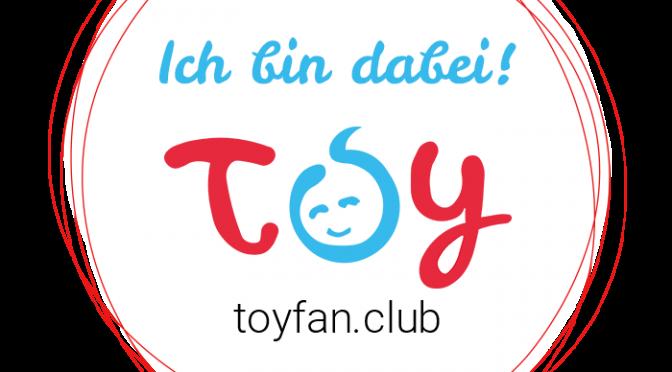 Toy Fan Club – Wir sind dabei! + Gewinnspieltip